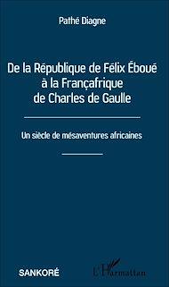 Téléchargez le livre :  De la République de Félix Éboué à la Françafrique de Charles de Gaulle