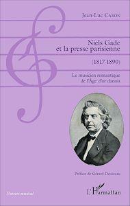 Téléchargez le livre :  Niels Gade et la presse parisienne (1817-1890)