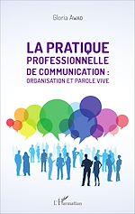 Téléchargez le livre :  La pratique professionnelle de communication : organisation et parole vive