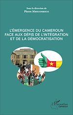 Téléchargez le livre :  L'émergence du Cameroun face aux défis de l'intégration et de la démocratisation