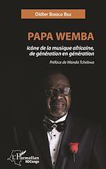 Téléchargez le livre :  Papa Wemba icône de la musique africaine, de génération en génération