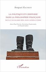 Téléchargez le livre :  La politique et l'histoire dans la philosophie française face au socialisme réel dans l'après-guerre