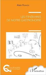 Téléchargez le livre :  Les itinéraires de notre gastronomie