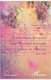 Télécharger le livre :  La musique française dans l'Europe musicale entre Berlioz et Debussy