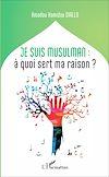 Télécharger le livre :  Je suis musulman : à quoi sert ma raison?