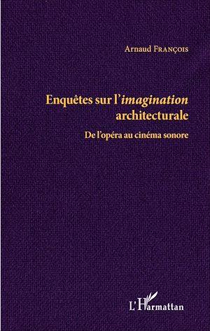 Téléchargez le livre :  Enquêtes sur l'imagination architecturale