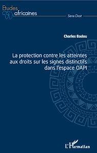 Téléchargez le livre :  La protection contre les atteintes aux droits sur les signes distinctifs dans l'espace OAPI