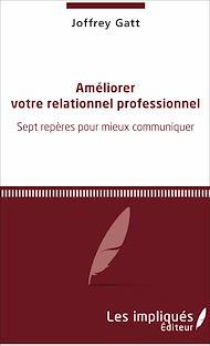 Téléchargez le livre :  Améliorer votre relationnel professionnel