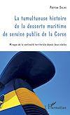 Télécharger le livre :  Tumultueuse histoire de la desserte maritime de service public de la Corse