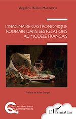 Téléchargez le livre :  L'imaginaire gastronomique roumain dans ses relations au modèle français