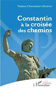 Téléchargez le livre :  Constantin à la croisée des chemins