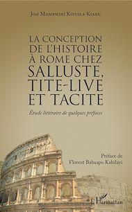Téléchargez le livre :  La conception de l'histoire à Rome chez Salluste, Tite-Live et Tacite