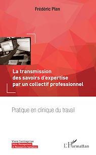 Téléchargez le livre :  La transmission des savoirs d'expertise par un collectif professionnel
