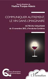 Téléchargez le livre :  Communiquer autrement, le vin dans l'imaginaire