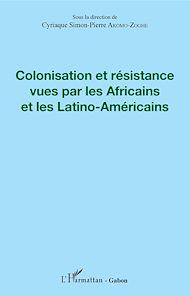 Téléchargez le livre :  Colonisation et résistance vues par les Africains et les Latino-Américains