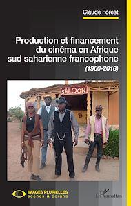 Téléchargez le livre :  Production et financement du cinéma en Afrique sud saharienne francophone (1960-2018)