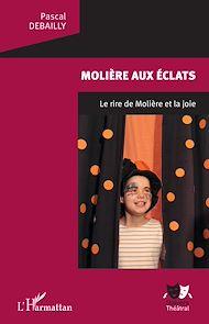 Téléchargez le livre :  Molière aux éclats