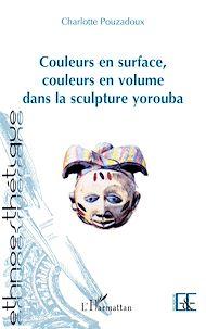 Téléchargez le livre :  Couleurs en surface, couleurs en volume dans la sculpture yorouba
