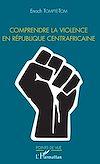 Télécharger le livre :  Comprendre la violence en République centrafricaine