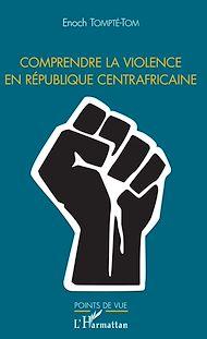 Téléchargez le livre :  Comprendre la violence en République centrafricaine
