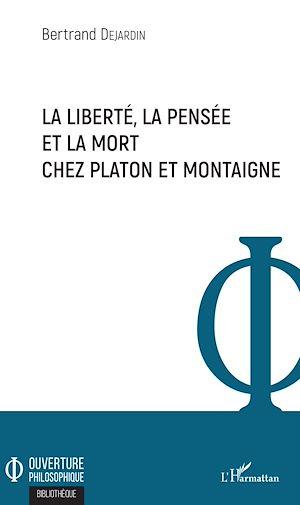 Téléchargez le livre :  La liberté, la pensée et la mort chez Platon et Montaigne