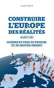 Téléchargez le livre :  Construire l'Europe des réalités