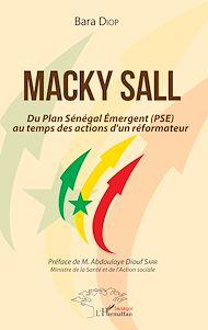 Téléchargez le livre :  Macky Sall Du Plan Sénégal Emergent (PSE) au temps des actions d'un réformateur