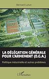 Télécharger le livre :  La délégation générale pour l'armement (D.G.A.)