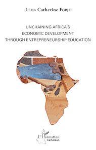 Téléchargez le livre :  Unchaining Africa's Economic Development through Entrepreneurship Education