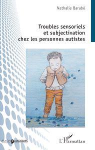 Téléchargez le livre :  Troubles sensoriels et subjectivation chez les personnes autistes