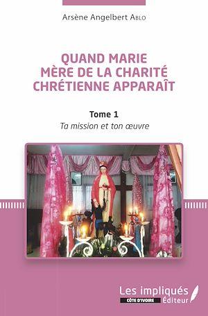 Téléchargez le livre :  Quand Marie Mère de la Charité Chrétienne apparaît Tome 1