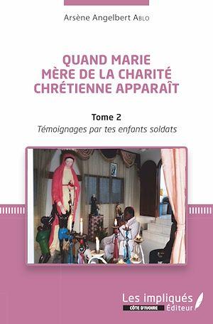 Téléchargez le livre :  Quand Marie Mère de la Charité Chrétienne apparaît Tome 2