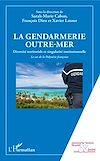 Télécharger le livre :  La gendarmerie outre-mer