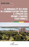 Télécharger le livre :  La domanialité des biens de l'administration publique à l'épreuve des régimes fonciers traditionnels