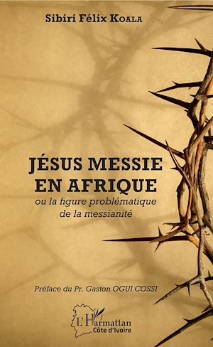Téléchargez le livre :  Jésus messie en Afrique ou la figure problématique de la messianité