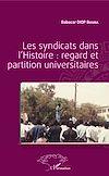 Télécharger le livre :  Les syndicats dans l'Histoire : regard et partition universitaires