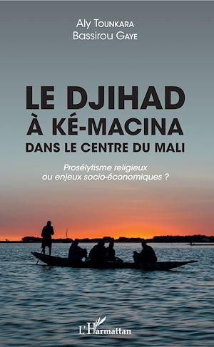 Téléchargez le livre :  Le djihad à Ké-Macina dans le centre du Mali