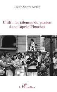 Téléchargez le livre :  Chili : les silences du pardon dans l'après Pinochet