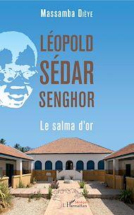Téléchargez le livre :  Léopold Sédar Senghor. Le salma d'or