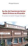 Télécharger le livre :  La fin de l'ancienne firme Saint Frères en Picardie