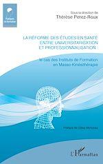 Téléchargez le livre :  La réforme des études en santé entre universitarisation et professionnalisation