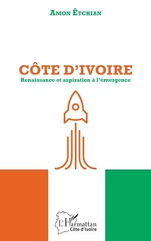 Téléchargez le livre :  Côte d'Ivoire. Renaissance et aspiration à l'émergence