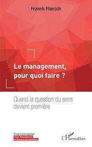 Téléchargez le livre :  Le management, pour quoi faire ?
