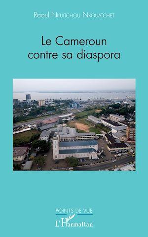 Téléchargez le livre :  Le Cameroun contre sa diaspora