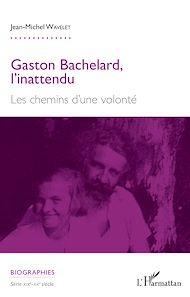 Téléchargez le livre :  Gaston Bachelard, l'inattendu