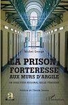 Télécharger le livre :  La prison, forteresse aux murs d'argile