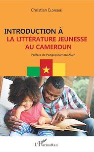 Téléchargez le livre :  Introduction à la littérature jeunesse au Cameroun
