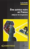 Télécharger le livre :  Être actrice noire en France