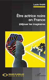 Téléchargez le livre :  Être actrice noire en France