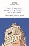 Télécharger le livre :  Lieux symboliques complexes au Maghreb et au Machrek